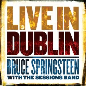 Springsteen, Bruce with the Sessions Band-Live in Dublin