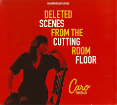 Emerald, Caro-Deleted Scenes from the Cutting Room Floor