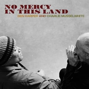 Harper, Ben and Musselwhite, Charlie-No Mercy In This Land