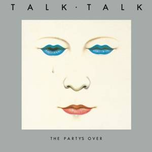 Talk Talk-The Party's Over