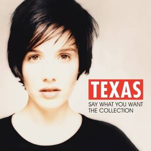 Texas-Say What you want The Collection