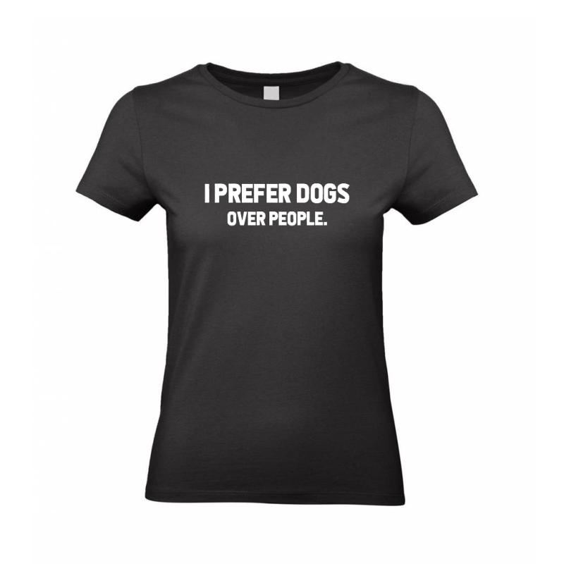 T-SHIRT I prefer dogs over people.
