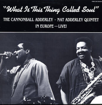 Cannonball Adderley - Nat Adderley Quintet, the ‎– What Is This Thing Called Soul (In Europe - Live!)