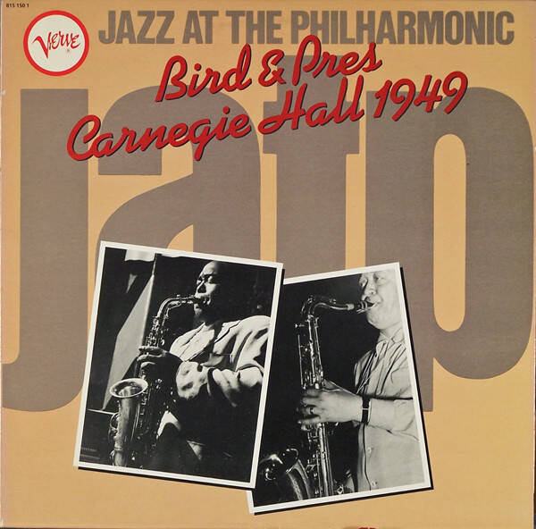 Bird & Pres ‎– Jazz At The Philharmonic - Carnegie Hall 1949