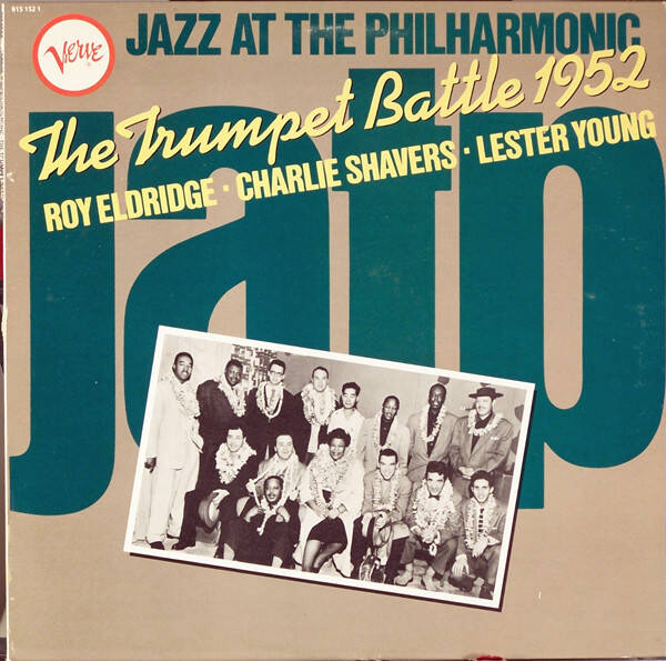 Eldridge, Roy,  Charlie Shavers, Lester Young ‎– Jazz At The Philharmonic The Trumpet Battle 1952