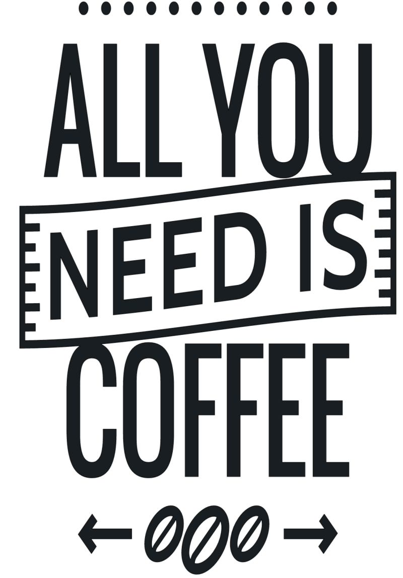 All You Need Is Coffee - 15 x 20