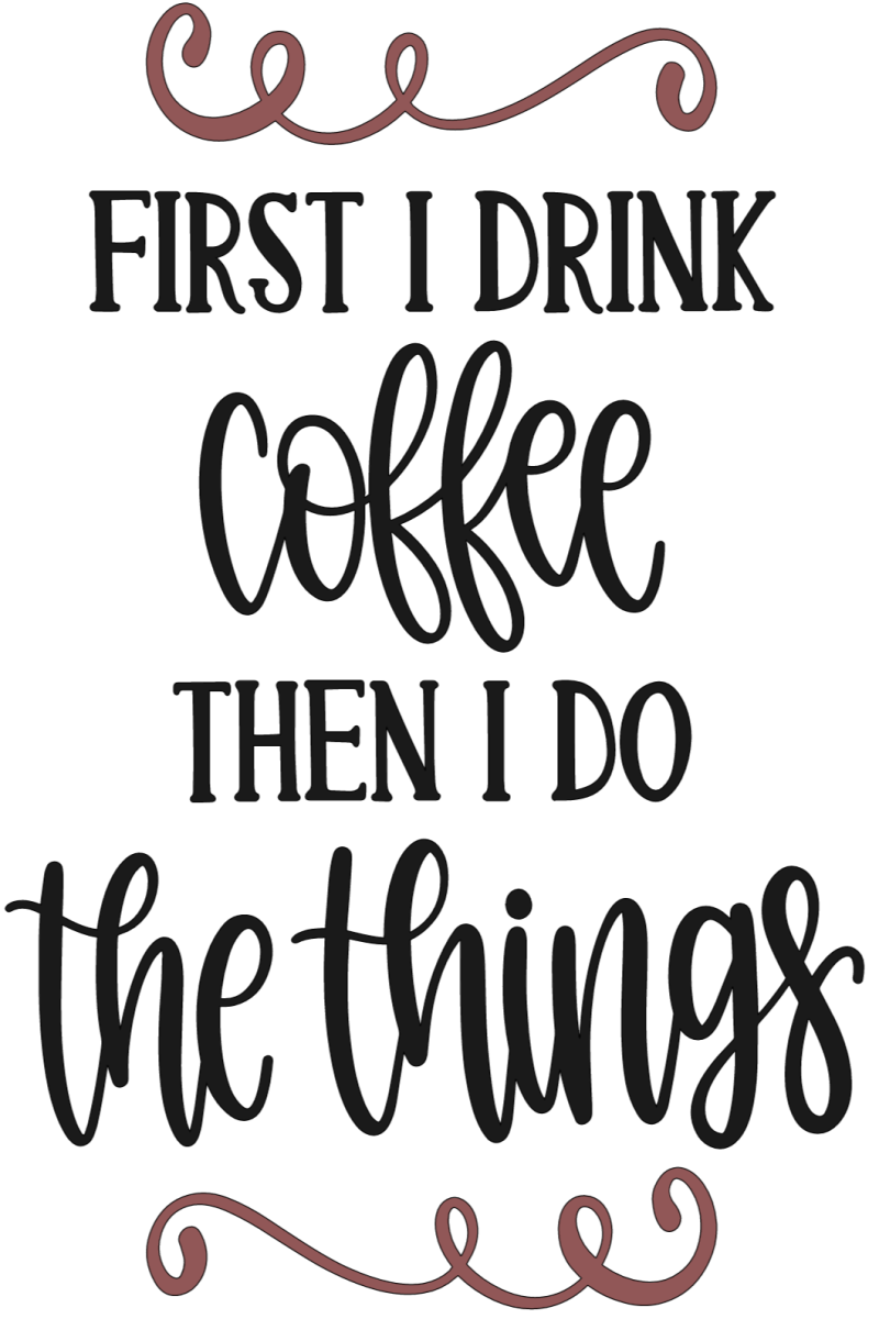 First I Drink Coffee Then I Do the Things