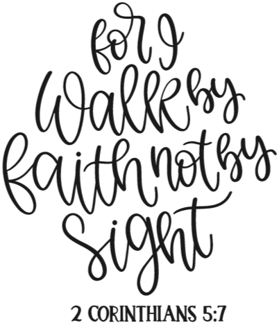 For I Walk By Faith Not By Sight