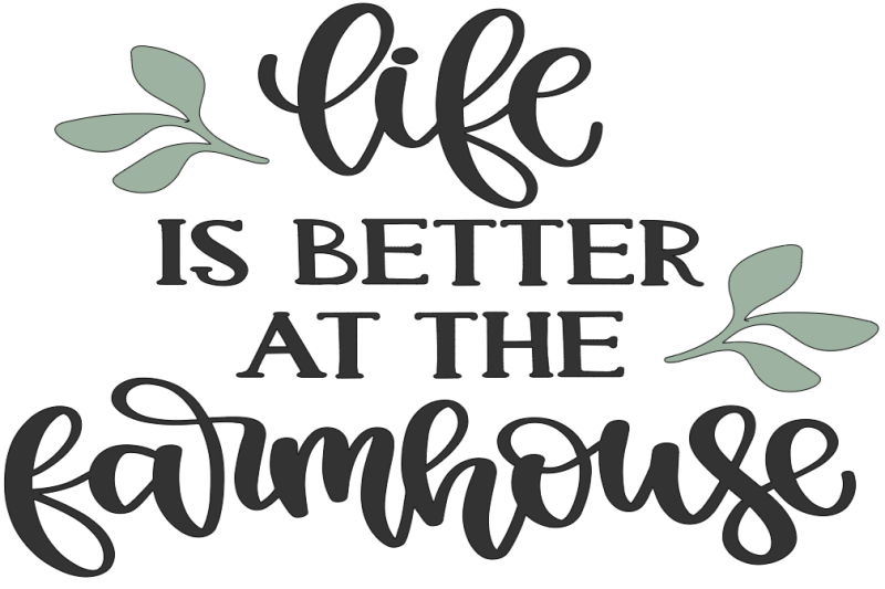 Life is Better At The Farmhouse