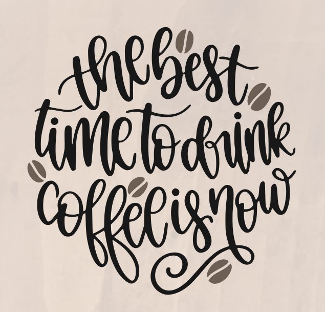 The Best Time To Drink Coffee Is Now - 8 x 8