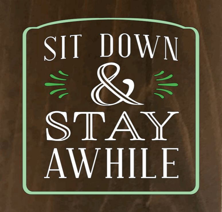 Sit Down & Stay Awhile 8 x 8
