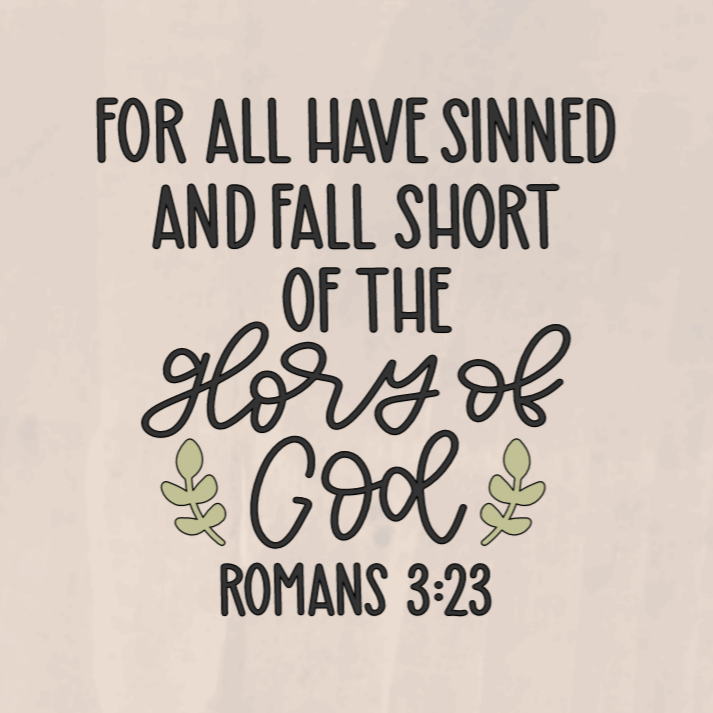 For All Have Sinned And Fall Short Of The Glory Of God Romans 3:23
