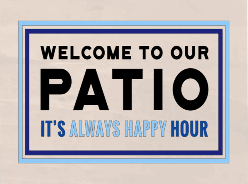 Welcome To Our Patio It's Always Happy Hour - 12 x 20