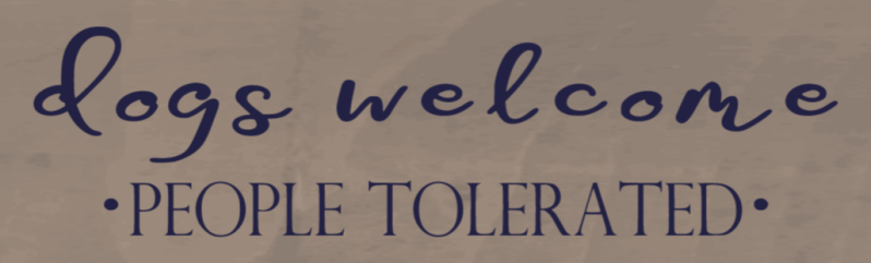 Dogs Welcome People Tolerated - 8 x 24_