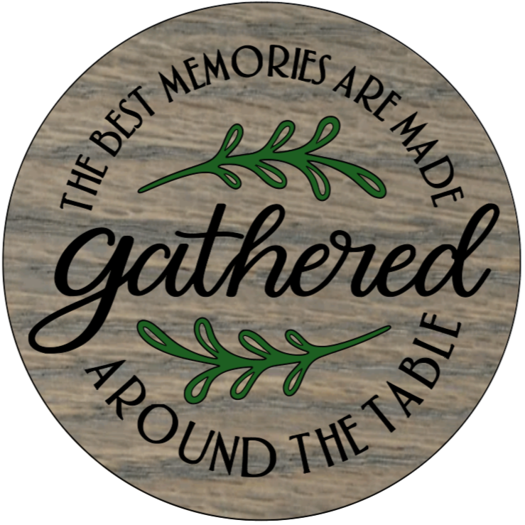 """The Best Memories Are Made Gathered Around The Table - 15"""" Premade Board"""