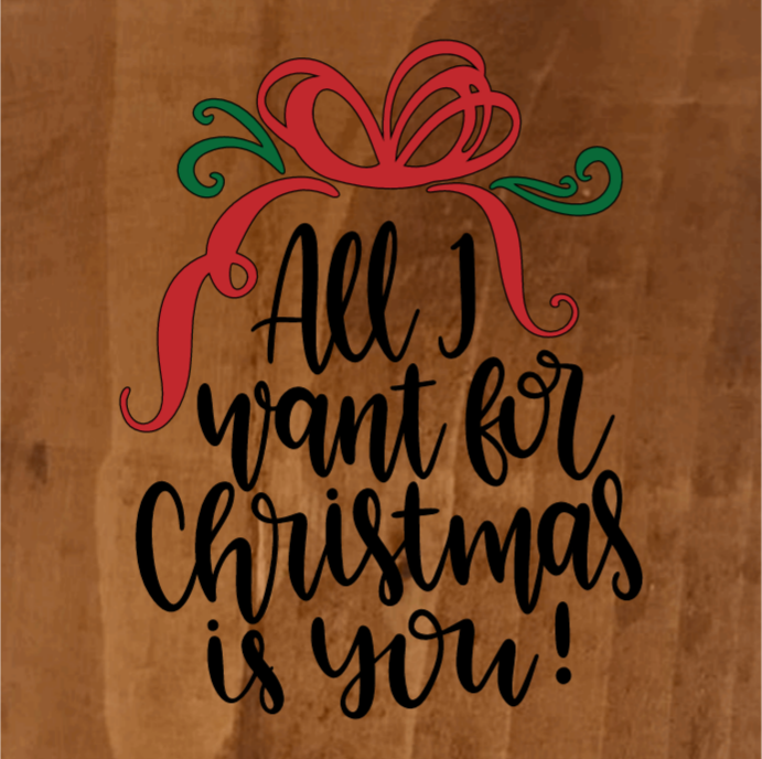 All I Want for Christmas is You - 8 x 8