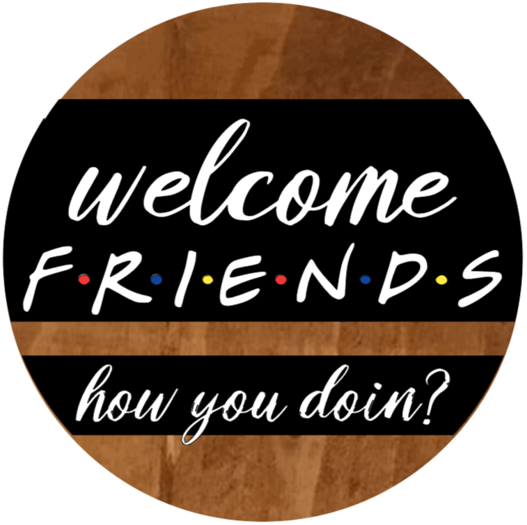 """Welcome Friends How You Doin? - 14"""""""
