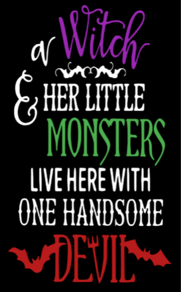 A Witch And Her Little Monsters Live Here With One Handsome Devil - 16 x 24