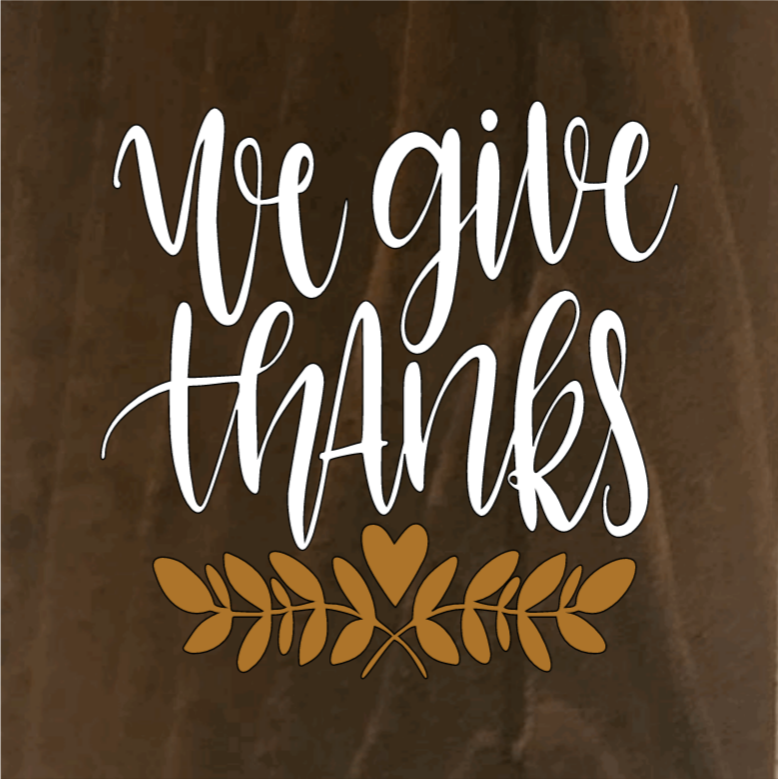 We Give Thanks - 8 x 8