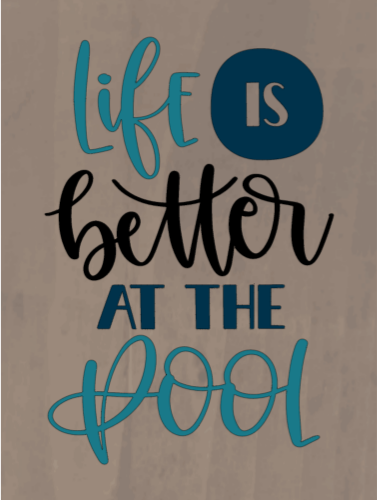 Life is Better At The Pool - 12 x 20