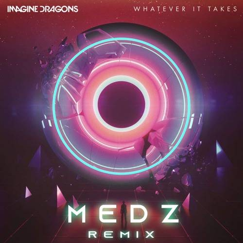 Imagine Dragons - Whatever It Takes (MEDZ Remix)