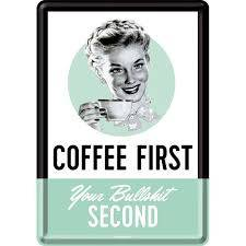 Coffee firstyour bullshit second