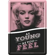 'as young as you feel' marilyn monroe