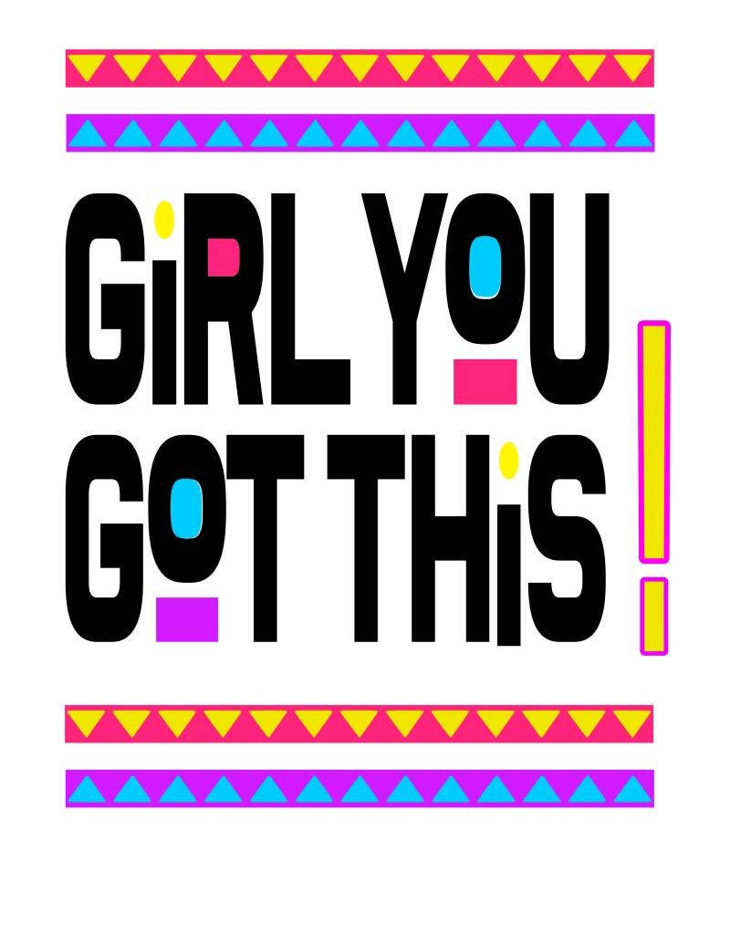 Girl you got this