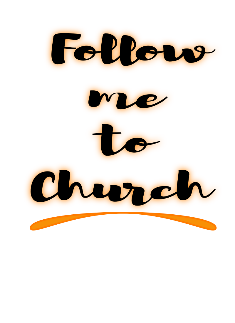 FOLLOW ME TO CHURCH