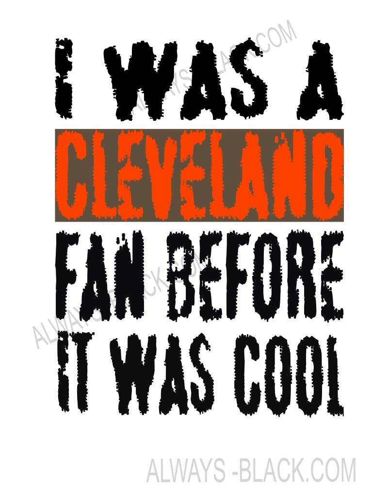 I WAS A CLEVELAND FAN BEFORE IT WAS COOL