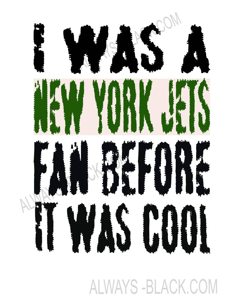 I WAS A NEW YORK JEYS FAN BEFORE IT WAS COOL
