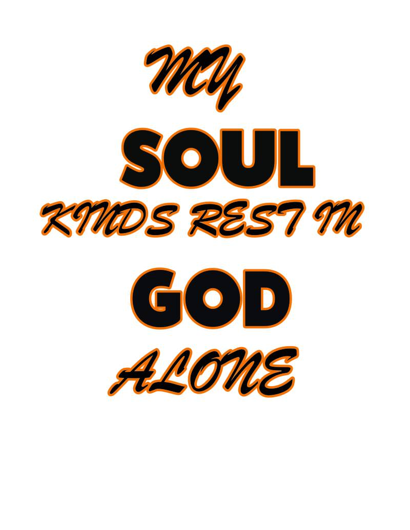 MY SOUL KINDS REST IN GOD ALONE