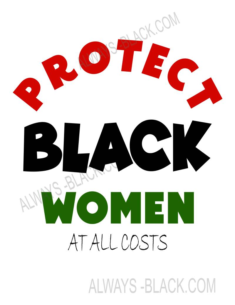 PROTECT BLACK WOMEN AT ALL COSTS