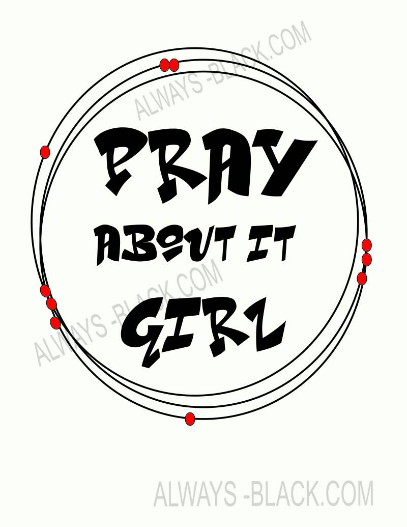 PRAY ABOUT IT GIRL
