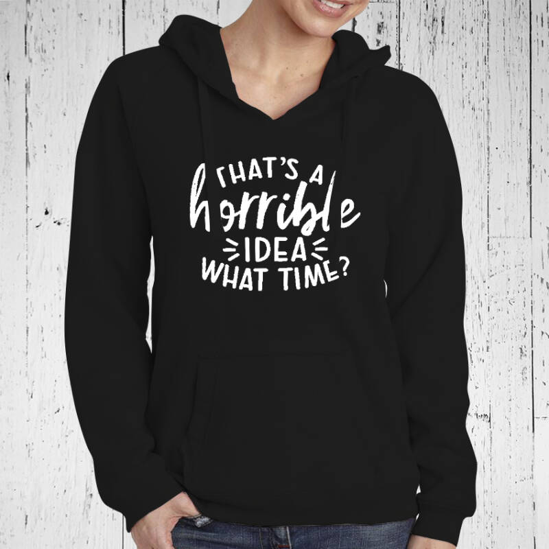 Zwarte Dames Hoodie That's A Horrible Idea What Time?