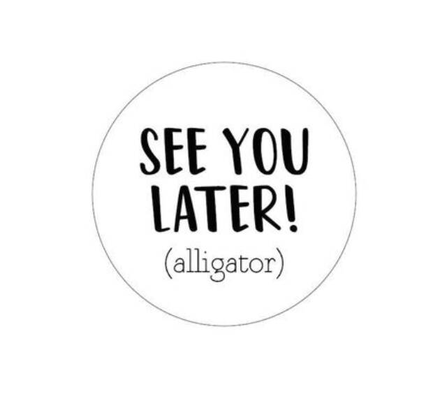 See You Later (Aligator)