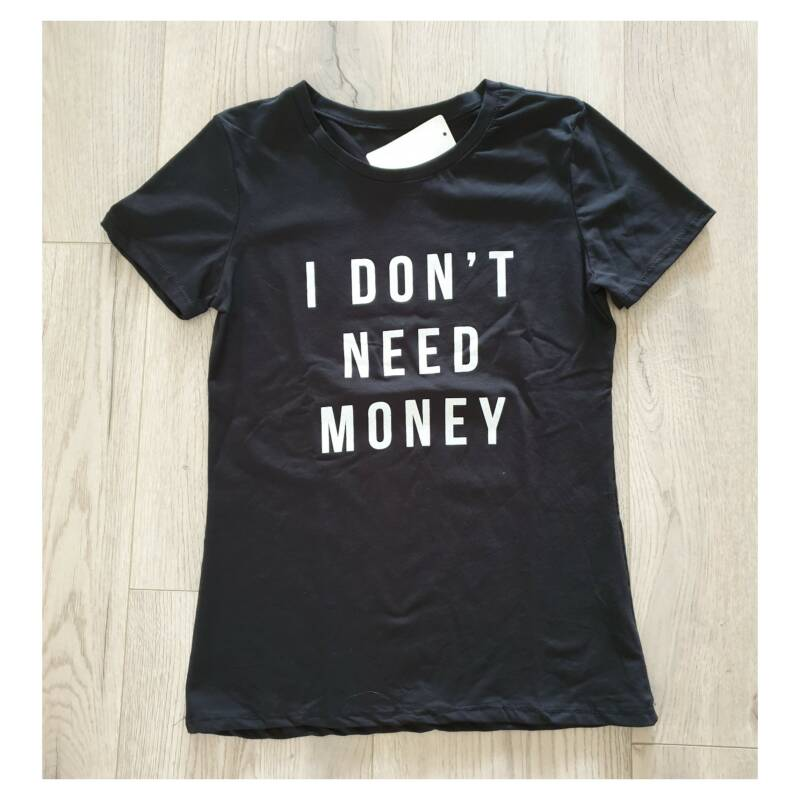 i don't need money t-shirt