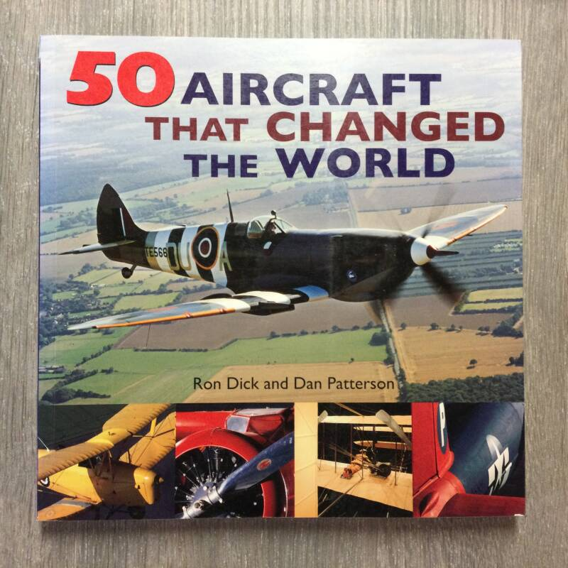 50 aircrafts that changed the world - Ron dick  &n Dan Patterson