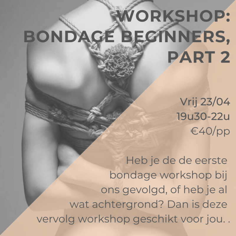 Workshop: Bondage voor beginners, part 2, vrij 23/04, 19u30