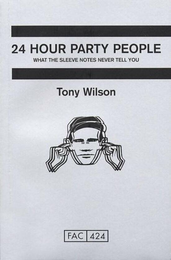 24 Hour Party People What the Sleeve Notes Never Tell You
