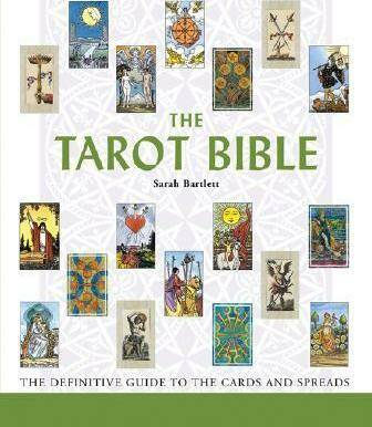 The Tarot Bible The Definitive Guide to the Cards and Spreads by Sarah Bartlett