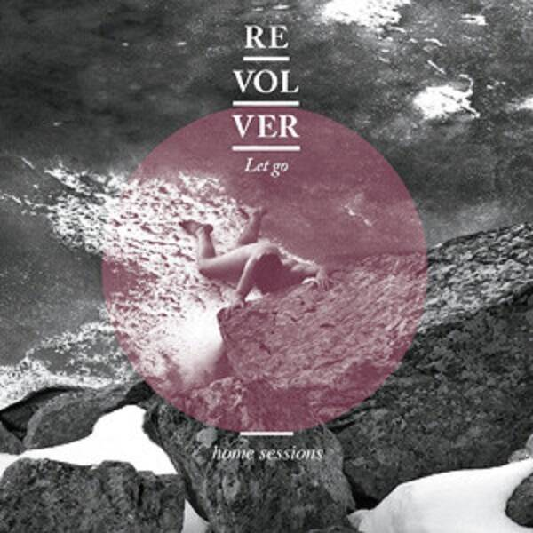 Revolver -  Let Go 2cd The Home Sessions