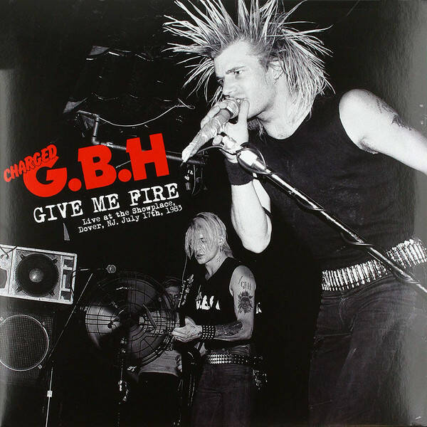 G.B.H. – Give Me Fire Live At The Showplace, Dover, Nj, July 17th, 1983 RSD