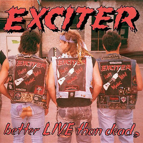 Exciter – Better Live Than Dead