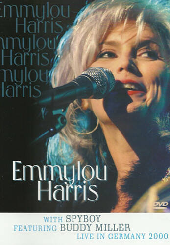 Emmylou Harris With Spyboy Featuring Buddy Miller – Live In Germany 2000