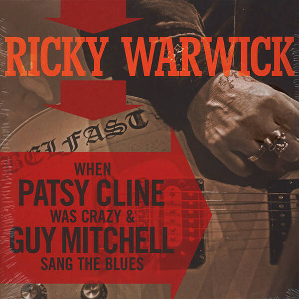 Ricky Warwick – When Patsy Cline Was Crazy (And Guy Mitchell Sang The Blues) / Hearts On Trees