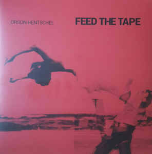 Orson Hentschel – Feed The Tape