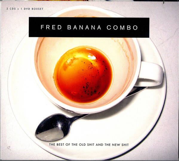 Fred Banana Combo – The Best Of The Old Shit And The New Shit 2CD+DVD