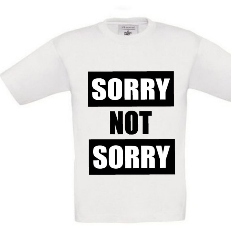 T-shirt - sorry not sorry