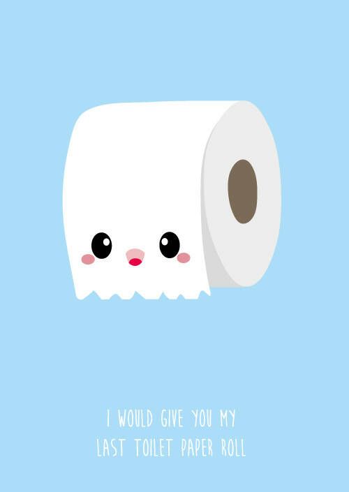 Kaart I would give my last toilet paper roll